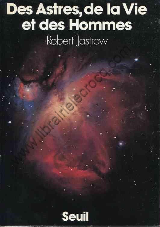 JASTROW Robert, Des astres, de la vie et des hommes