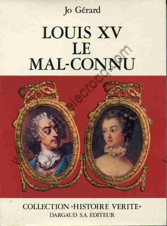 GERARD Jo, Louis XV le mal-connu