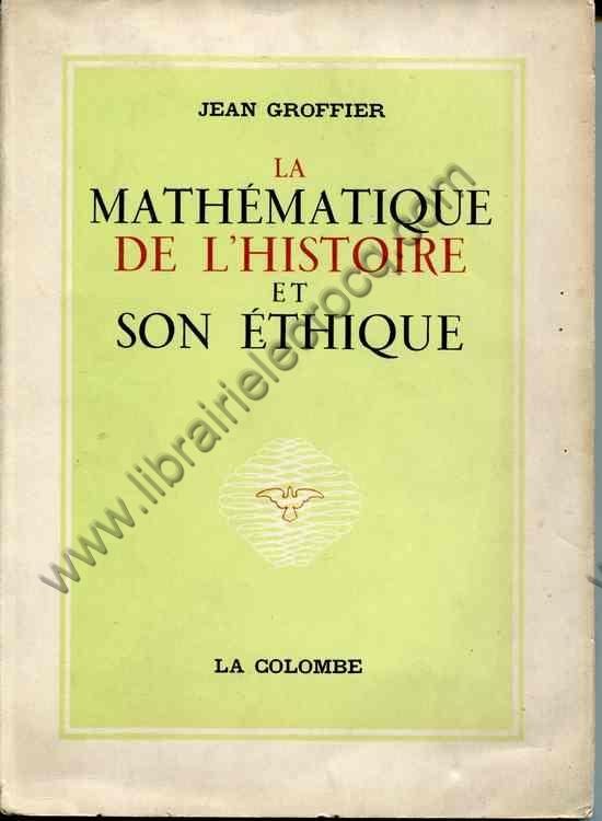 GROFFIER Jean, La mathématique de l'Histoire et son...