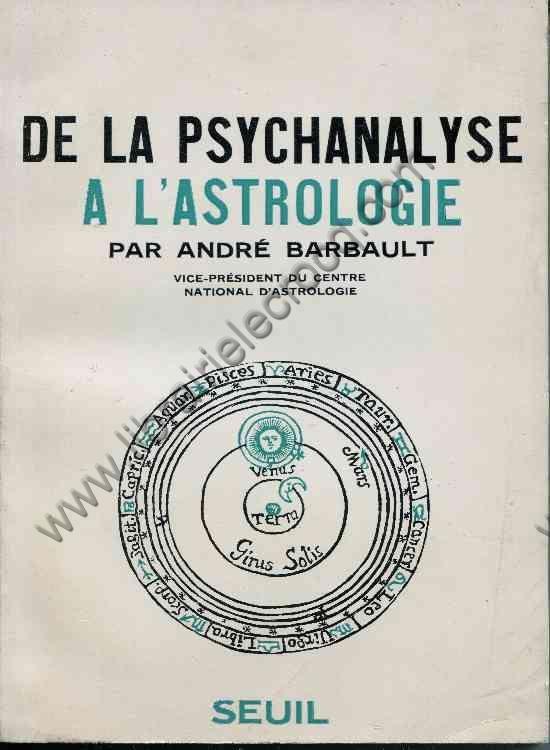 BARBAULT Andre De la psychanalyse a l'astrologie