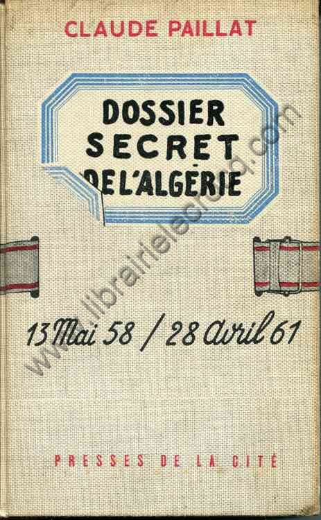 PAILLAT Claude .  Dossier secret de l'Algérie. 2 vo...