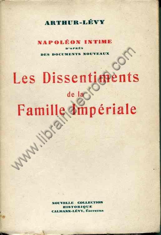 ARTHUR-LEVY , Les dissentiments de la famille impér...