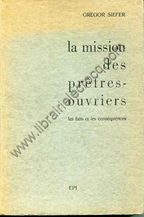 SIEFER Gregor, La mission des prêtres-ouvriers - Le...