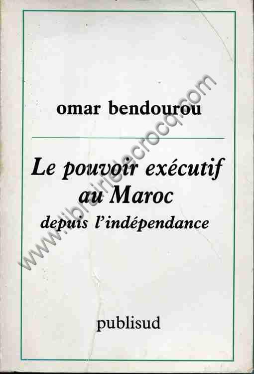BENDOUROU Omar, Le pouvoir exécutif au Maroc depuis...