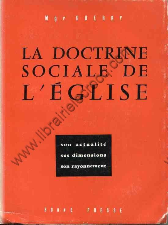 GUERRY Mgr., La doctrine sociale de l'Eglise - son a...