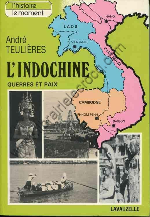 TEULIERES André .  L'Indochine . Guerres et paix