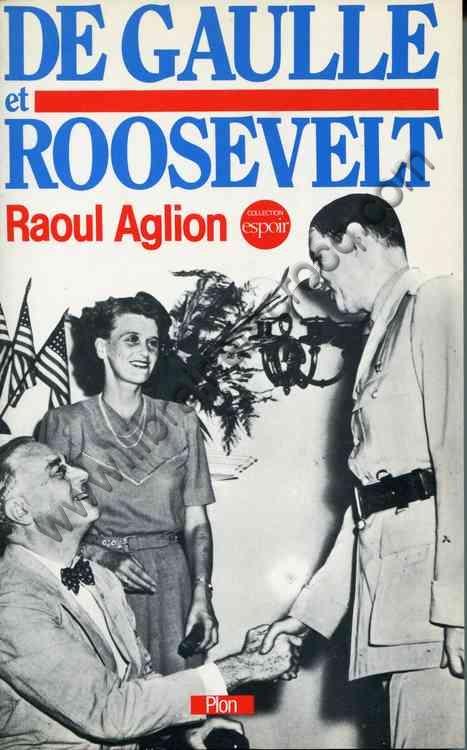 AGLION Raoul, De Gaulle et Roosevelt - La France Lib...