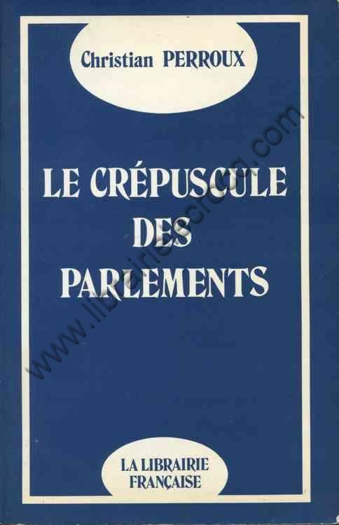 PERROUX Christian, Le crépuscule des parlements