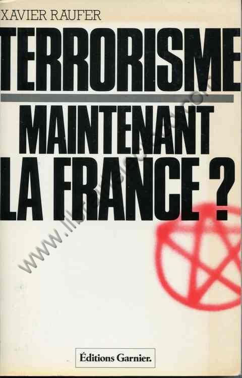 RAUFER Xavier, Terrorisme: maintenant, la France ? -...