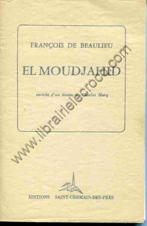 DE BEAULIEU François, El Moudjahid. Enrichi d'un de...