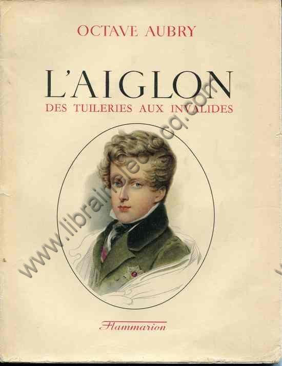 AUBRY Octave, L'Aiglon des Tuileries aux Invalides. ...
