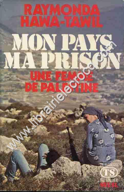 HAWA-TAWIL Raymonda Mon pays ma prison Une femme de ...
