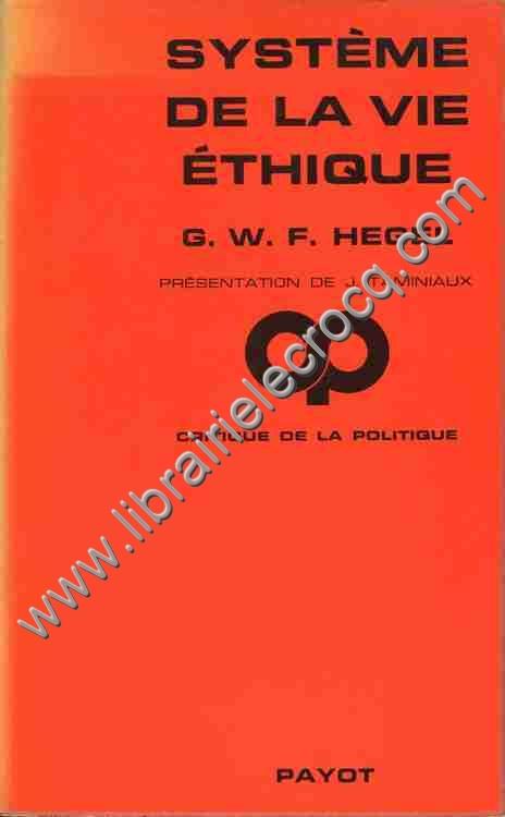 HEGEL G. W. F., Système de la vie éthique . Prése...