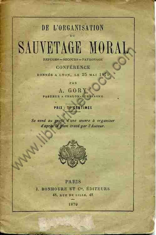 GORY A., De l'organisation du sauvetage moral. Refug...