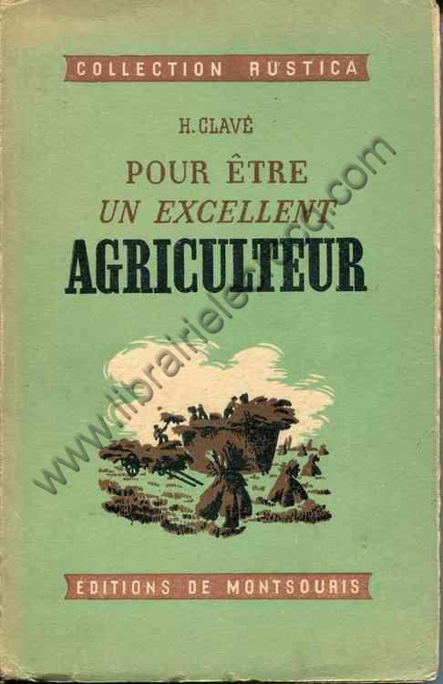 CLAVE H., Pour être un excellent agriculteur