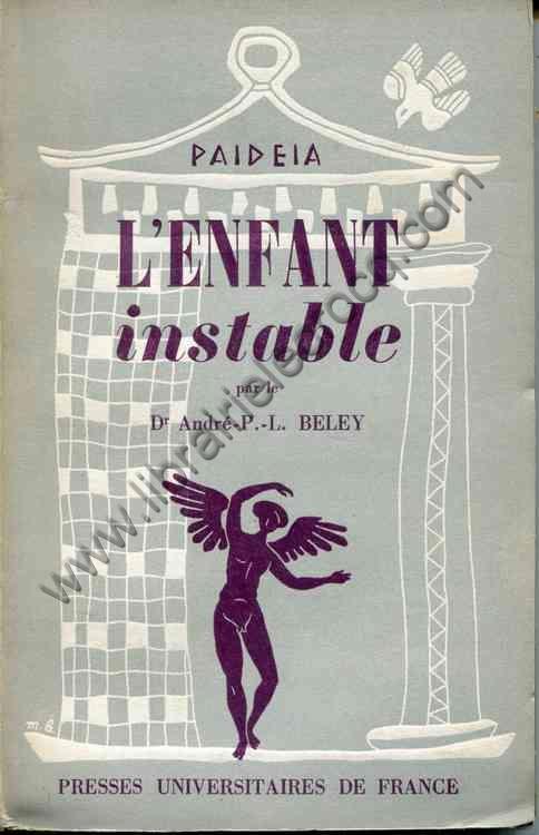 BELEY Dr André-P.-L., L'enfant instable. Problème ...