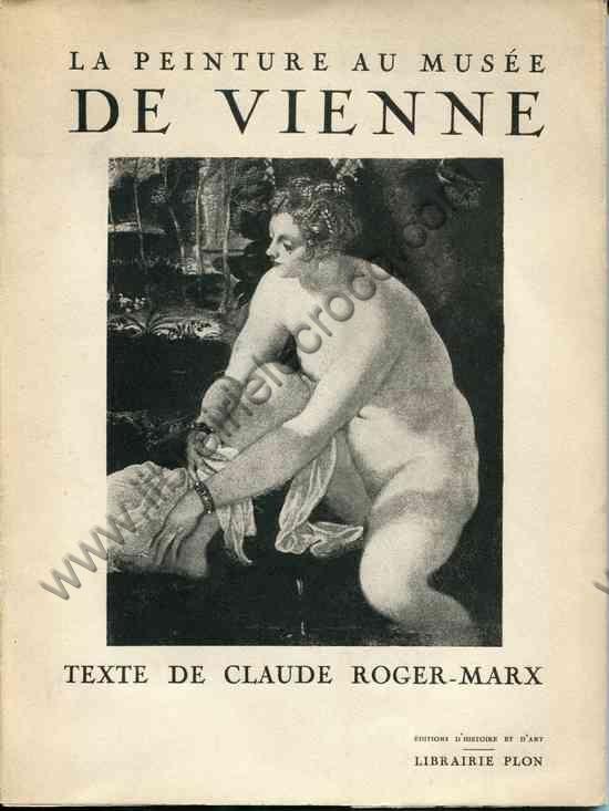 ROGER-MARX Claude .  La peinture au Musée de Vienne
