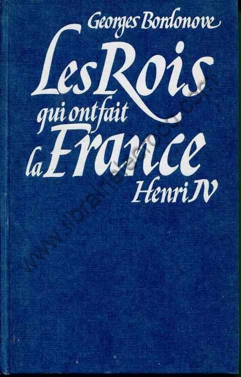 BORDONOVE Georges, Les rois qui ont fait la France H...