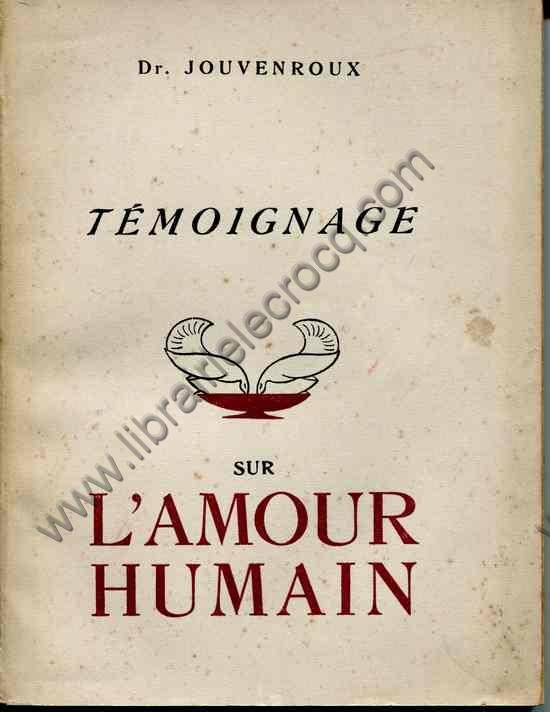 JOUVENROUX Dr, Témoignage sur l'amour humain. Etude...