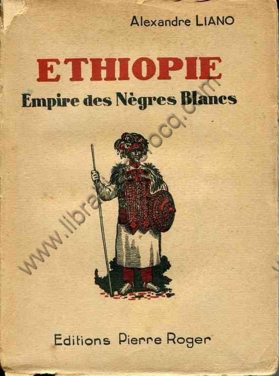 LIANO Alexandre, Ethiopie Empire des nègres blancs....