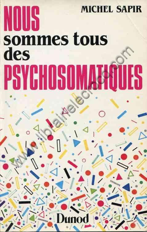 SAPIR Michel, Nous sommes tous des psychosomatiques
