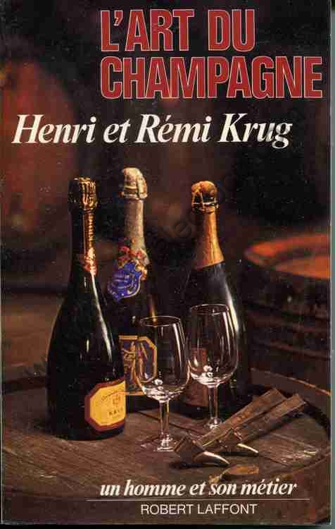 KRUG Henri et Rémi, L'art du champagne