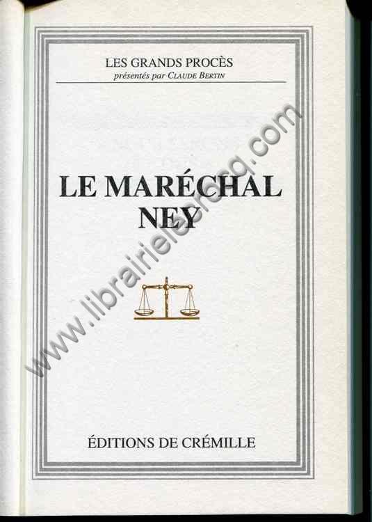 BERTIN Claude, Les grands procès . Le maréchal Ney
