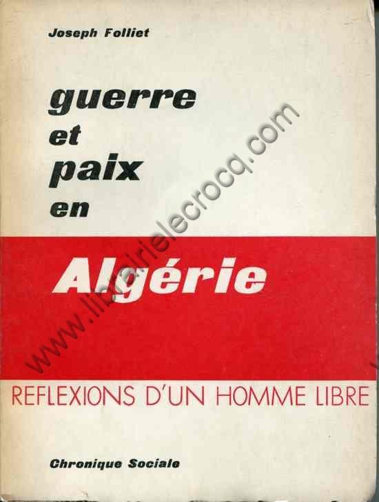 FOLLIET Joseph .  Guerre et paix en Algérie. Réfle...