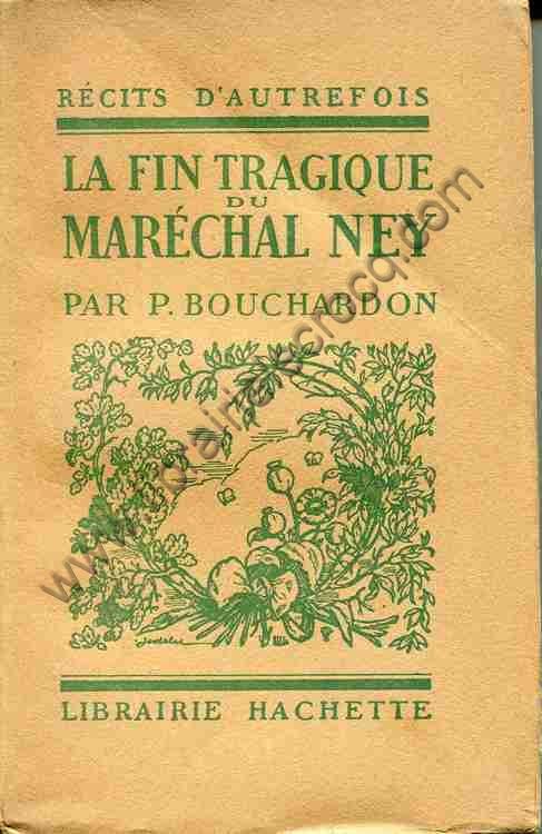 BOUCHARDON P., La fin tragique du Maréchal Ney.