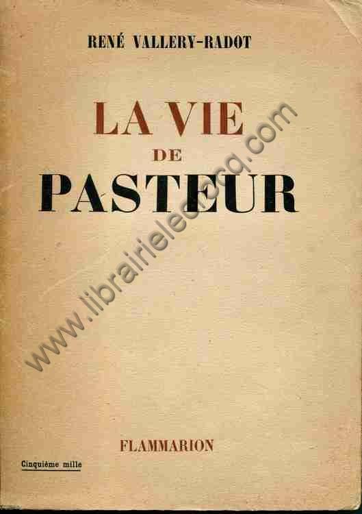 VALLERY-RADOT René, La vie de Pasteur