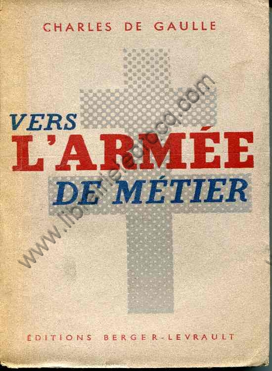 DE GAULLE Charles, Vers l'armée de métier .