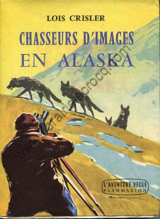 CRISLER Lois Chasseurs d'images en Alaska  Traduit d...