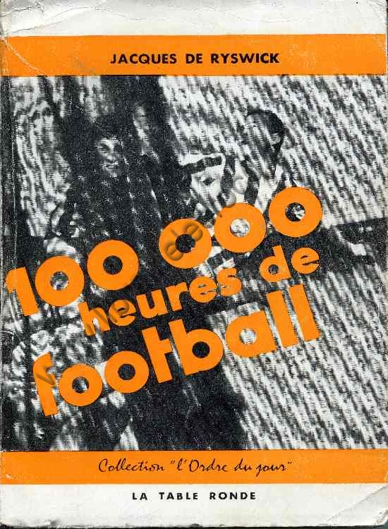 DE RYSWICK Jacques, 100 000 heures de football