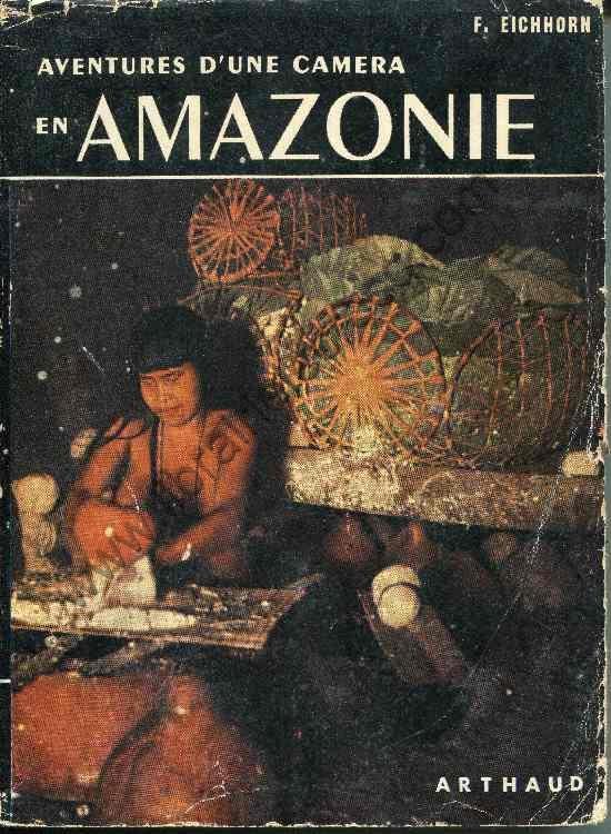 EICHHORN Franz Les aventures d'une camera en Amazoni...