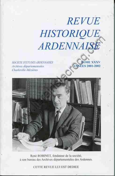 REVUE HISTORIQUE ARDENNAISE TOME XXXV ANNEES 2001-20...