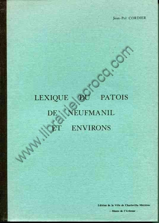 CORDIER Jean-Pol, Lexique du patois de Neufmanil et ...
