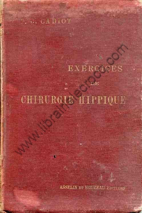 CADIOT P.J., Les exercices de chirurgie hippique à ...