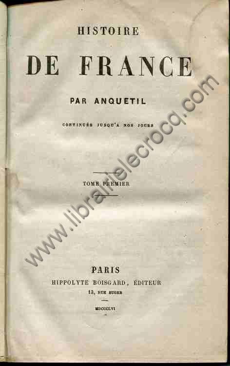 ANQUETIL , Histoire de France continuée jusqu'à no...