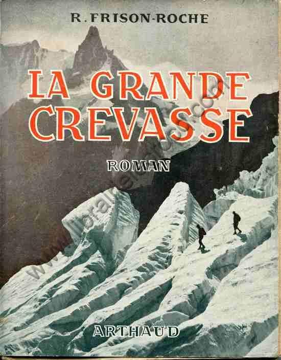 FRISON-ROCHE R., La grande crevasse. Roman. Photogra...