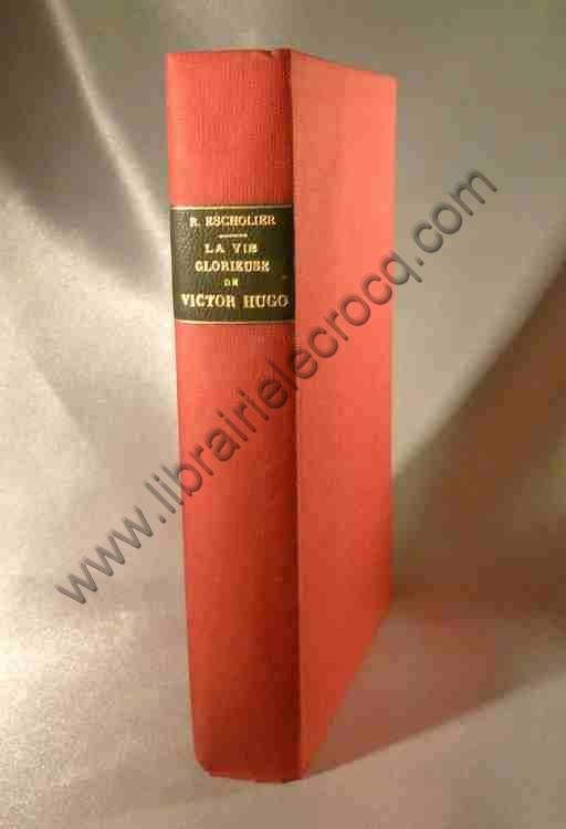 Livre Escholier Raymond La Vie Glorieuse De Victor Hugo