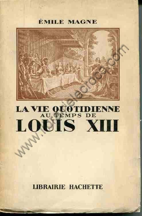 MAGNE Emile, La vie quotidienne au temps de Louis XIII