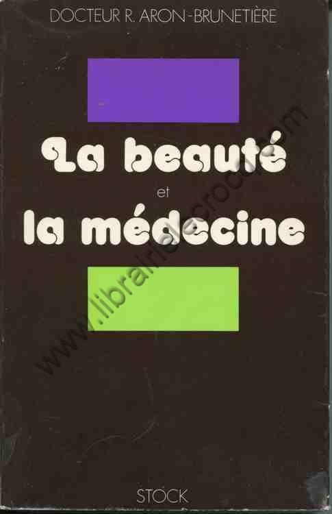 ARON-BRUNETIERE Dr R La beaute et la medecine