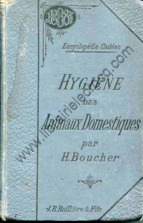 BOUCHER H., Hygiène des animaux domestiques. Avec 7...