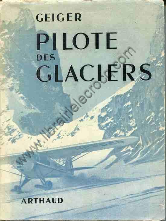 GEIGER , Pilote des glaciers . Récit recueilli par ...