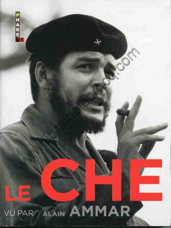 AMMAR Alain .  Le Che vu par Alain Ammar
