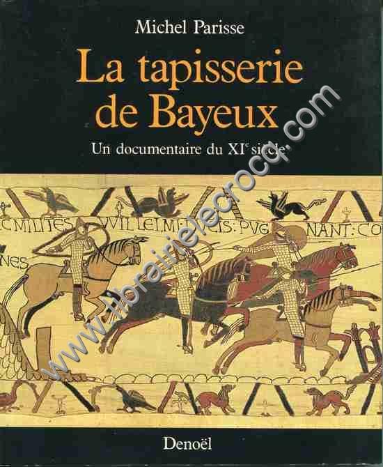 PARISSE Michel, La tapisserie de Bayeux . Un documen...