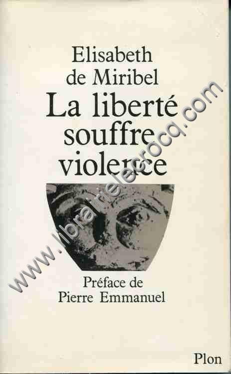 DE MIRIBEL Elisabeth, La liberté souffre violence. ...