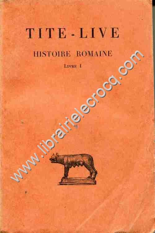 TITE-LIVE  .  Histoire romaine . Tome I . Livre I . ...