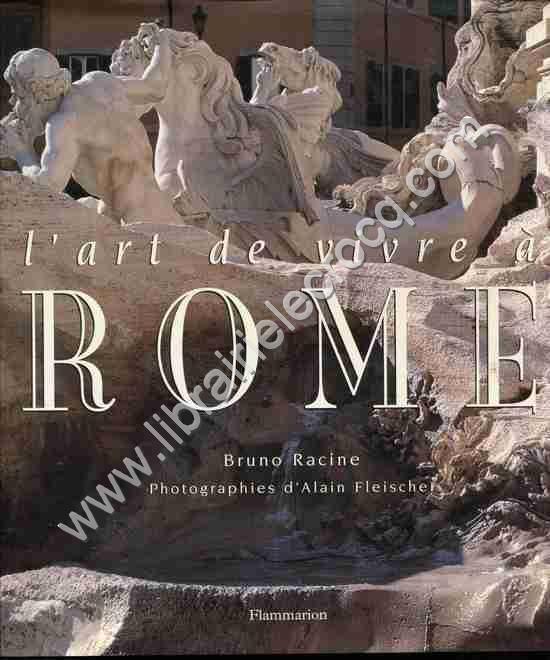 RACINE Bruno, L'art de vivre à Rome . Photographies...