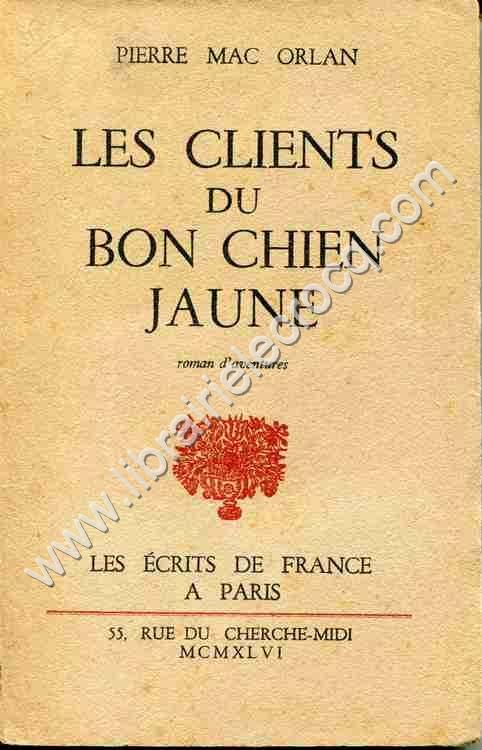 MAC ORLAN Pierre, Les clients du bon chien jaune . R...